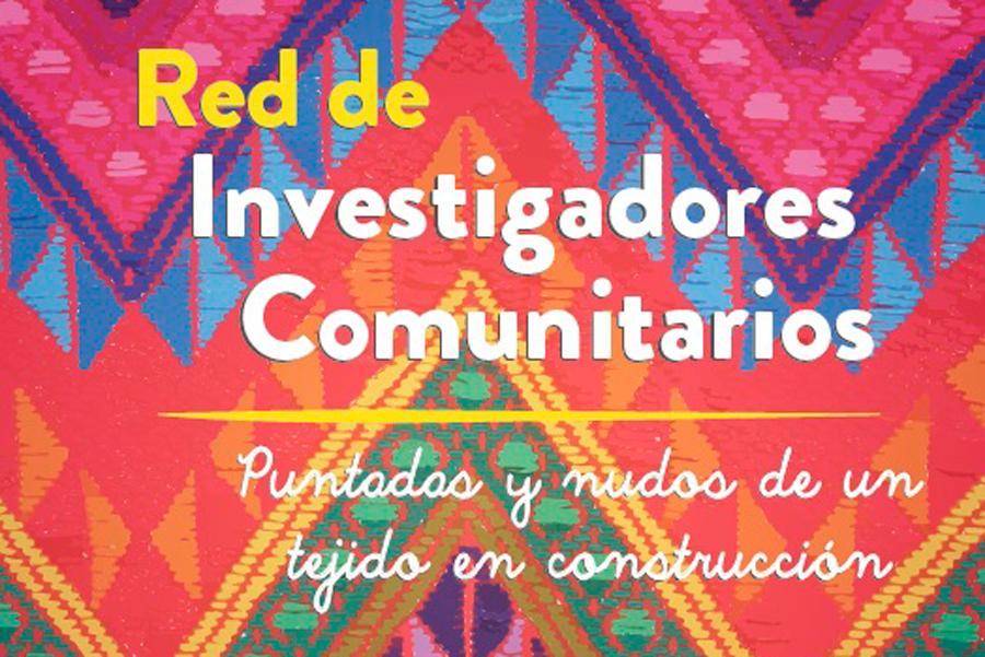 Red de Investigadores Comunitarios. Puntadas y nudos de un tejido en construcción