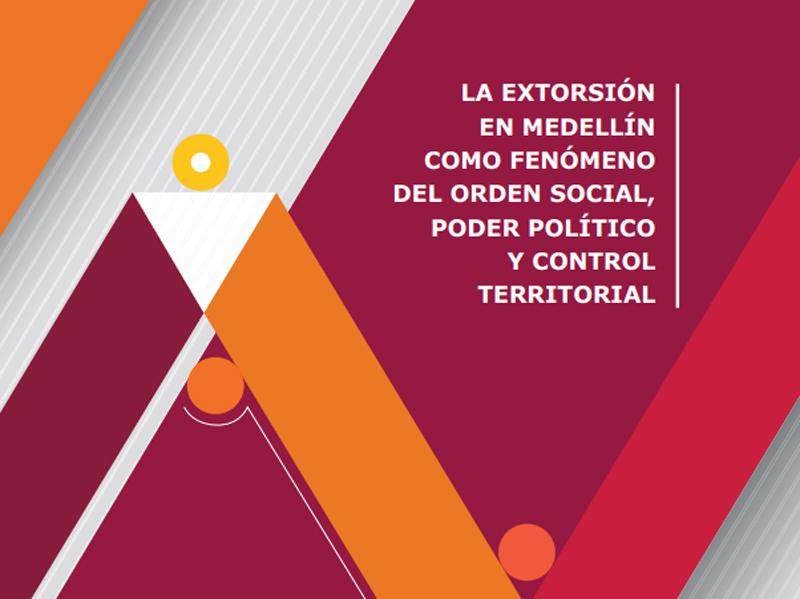 La extorsión en Medellín como fenómeno del orden social, poder político y control territorial