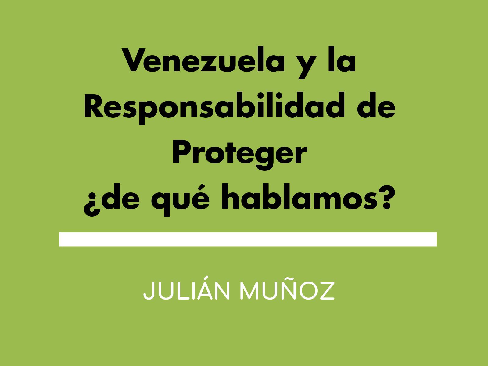 Venezuela y la Responsabilidad de Proteger ¿de qué hablamos?